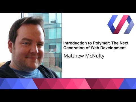 Introduction to Polymer: The Next Generation of Web Development - Matthew McNulty