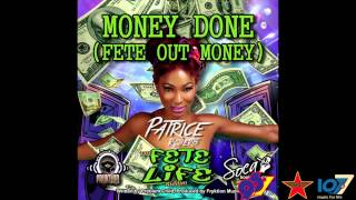 Patrice Roberts - Money Done (Fete Out Money) [Fete Life Riddim]