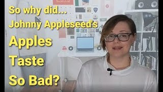 Why Did Johnny Appleseed's Apples Taste So Bad?