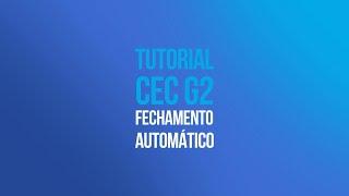 Tutorial CEC G2 - Configuração Função Fechamento Automático