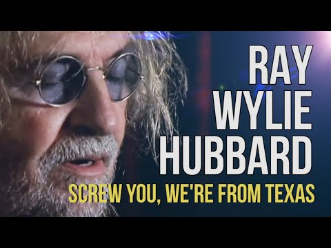 "Ray Wylie Hubbard ""Screw You, We're From Texas"""