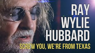 Watch Ray Wylie Hubbard Screw You Were From Texas video
