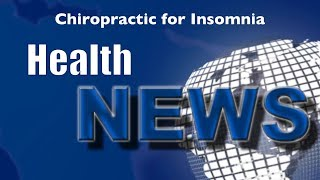 Today's Chiropractic HealthNews For You - Chiropractic Adjustments For Insomnia