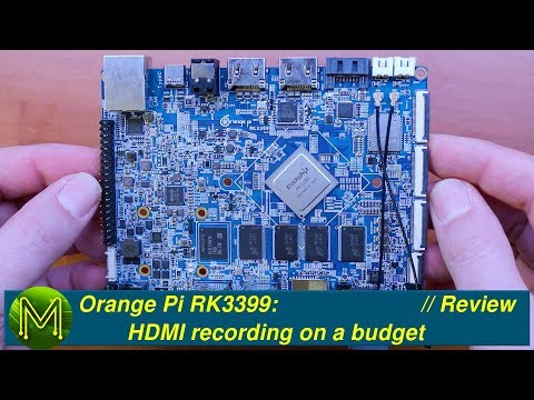 Orange Pi RK3399: HDMI recording on a budget // Review