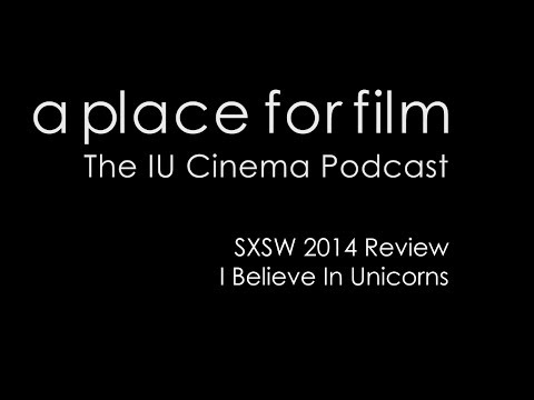 A Place For Film - SXSW 2014 - I Believe In Unicorns Review