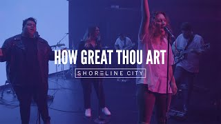 How Great Thou Art + How Great // Shoreline City Music
