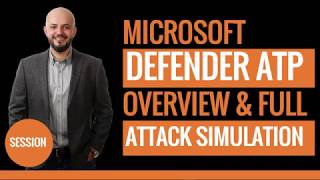 MS Defender ATP Overview and Full Attack Simulation
