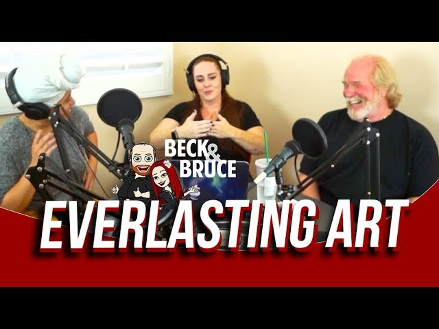 Beck & Bruce Podcast: Everlasting Art