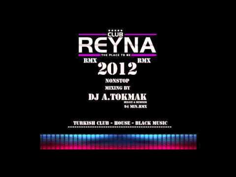 CLUB REYNA - NONSTOP 2012 RMX (MIXING BY DJ A.TOKMAK) 2012