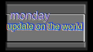 monday update on the world
