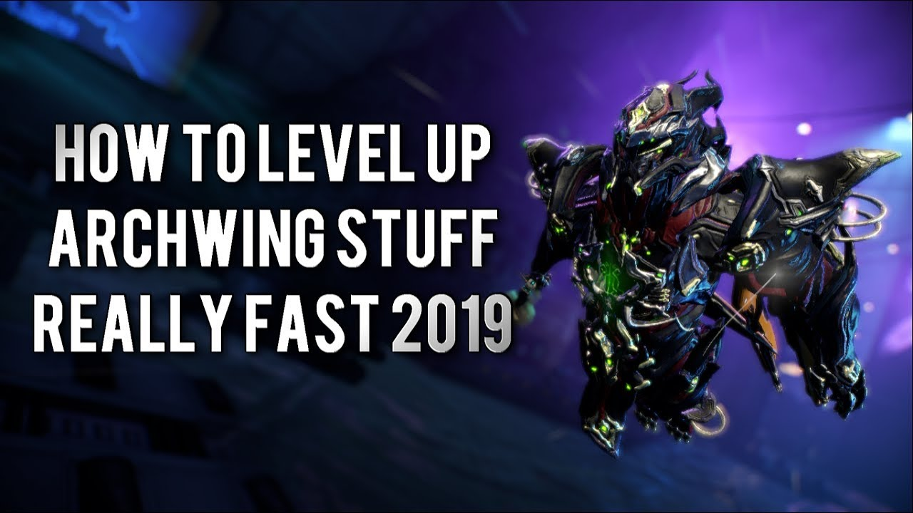 Warframe Best Archwing Melee 2019 Warframe: BEST WAY TO LEVEL UP ARCHWINGS/ARCHGUNS SUPER FAST 2019