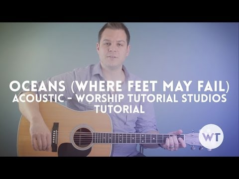 Oceans (Where Feet May Fail) - Tutorial - Worship Tutorials Studios acoustic version