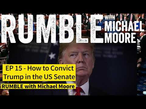 "Ep. 15: How To Convict Trump In The U.S. Senate [""RUMBLE With Michael Moore"" Podcast]"