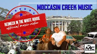 Redneck In The White House - Moccasin Creek (Official Video)