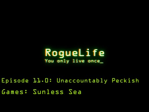 RogueLife Episode 11.0 - Unaccountably Peckish
