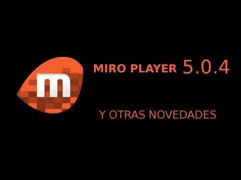 NOVEDADES Y MIRO PLAYER 5.0.4 UBUNTU LINUX UBUNTU