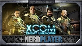 XCOM: Enemy Unknown - Sir K Fodão | NerdPlayer 113