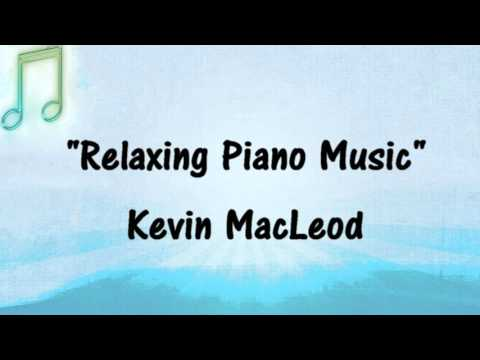 NEW Kevin MacLeod - RELAXING PIANO MUSIC - Royalty-Free