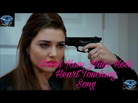 Dard Kam Nahi Hota New Heart Touching Song Best Sad Song Hayat & Murat