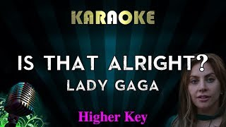 Lady Gaga - Is That Alright? (HIGHER Key Karaoke Instrumental) A Star Is Born Video