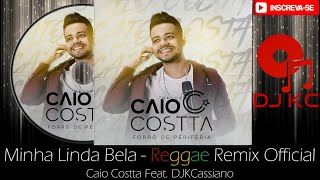 Caio Costta & DJKCassiano - Minha Linda Bela (REGGAE REMIX OFICIAL)