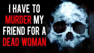 """""""Lily Madwhip: I Have To Murdxr my Friend for a Dead Woman""""    CreepyPasta Storytime"""