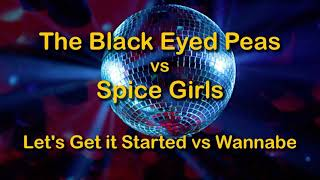 The Black Eyed Peas vs Spice Girls - Let's Get It Started vs Wannabe