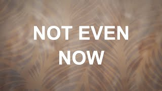 Alisa Turner - Not Even Now (Lyrics)