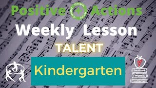 KINDERGARTEN  Positive Actions  Weekly Lesson  TALENT, TALENTO