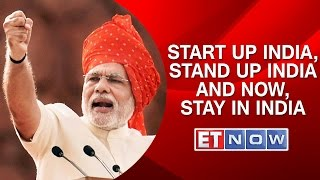 Start Up India, Stand Up India and Now, stay in India