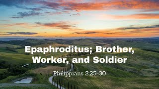Epaphroditus Brother, Worker, and Soldier