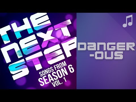 """♪ """"Dangerous"""" ♪ - Songs from The Next Step 6"""