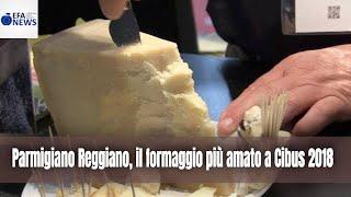 Parmigiano Reggiano, il formaggio più amato a Cibus 2018