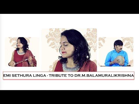 Emi Sethura Linga - Tribute to Dr. M.Balamuralikrishna - Deepti Navaratna