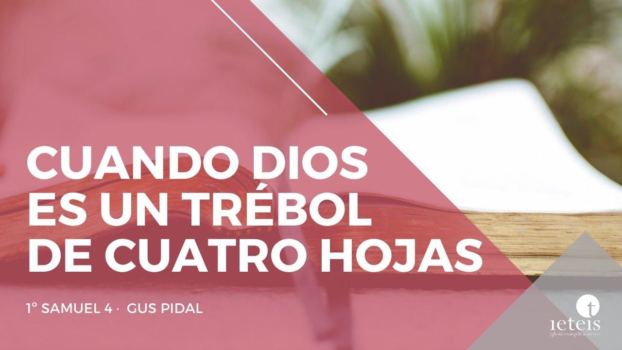 Cuando Dios es un trébol de cuatro hojas (1º Samuel 4) - Gus Pidal