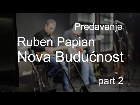 Nova Budućnost (predavanje/lekcija) Deo 2 - Ruben Papian