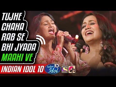 Tujhe Chaha Rab Se Bhi Jyada - Maahi Ve - Renu - Neha Kakkar - Indian Idol 10 - 11 November 2018