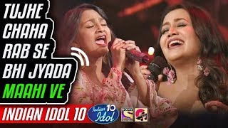 Tujhe Chaha Rab Se Bhi Jyada - Maahi Ve - Renu - Neha Kakkar - Indian Idol 10 - 11 November 2018