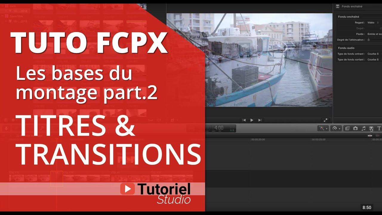 Final Cut Pro X Tuto - Les bases du montage - Partie 2-Titres et Transition
