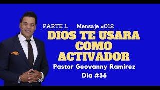 #012 Dios Te Usara Como Activador - Parte 1 Pastor Geovanny Ramirez