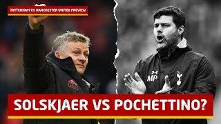 Solskjaer vs Pochettino   Tottenham Hotspur vs Manchester United Preview; New Manager Audition