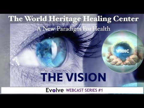 EVOLVE # 1 - THE VISION: The World Heritage Healing Center Webcast Series Recording June 2017