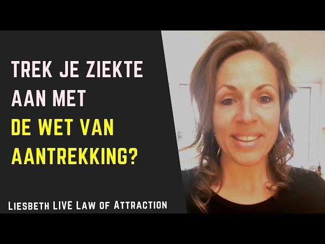 Trek je ziekte aan met de wet van aantrekking? | Liesbeth LIVE Law of Attraction aflevering 3