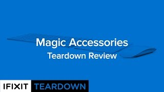Magic Accessories Teardown Review (Magic Keyboard, Magic Mouse, and Magic Trackpad