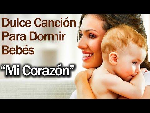 Melodía Dulce Para Dormir A Un Bebé - Canción de Cuna  - Mi Corazón - Lullaby