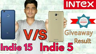 Intex Indie 5 V/S Intex Indie 15 full compression camera, fingerprint,and result of special giveaway