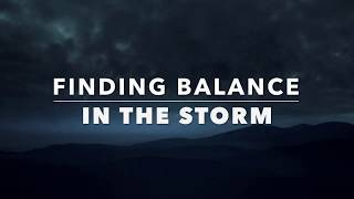 Finding Balance in the Storm