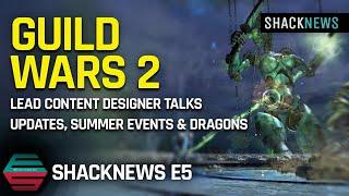 Shacknews E5 - Guİld Wars 2 Lead Content Designer Talks Updates, Summer Events & Dragons