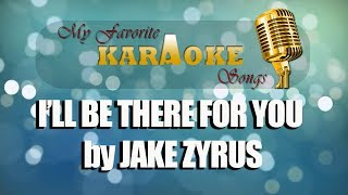 I LL BE THERE FOR YOU by JAKE ZYRUS