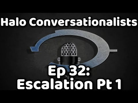 Halo Conversationalists - Episode 32 - Escalation Pt 1